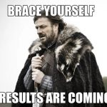 "GoT meme: ""Brace yourself. Results are coming"""
