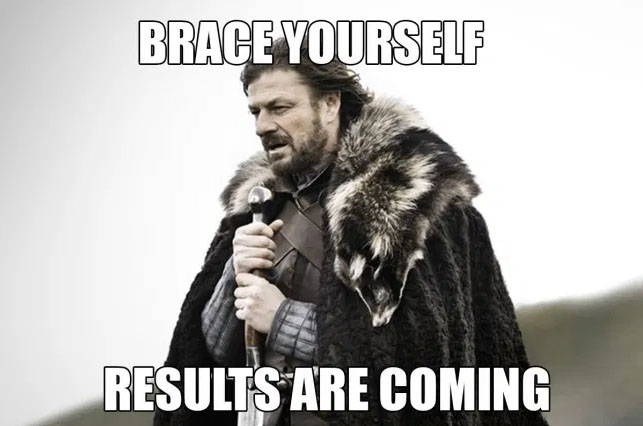 """GoT meme: """"Brace yourself: Results are coming"""""""